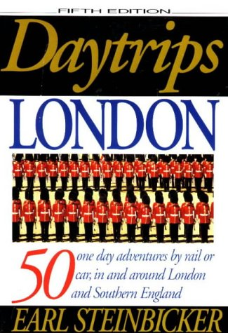 Daytrips London: 50 One Day Adventures By Rail Or Car, In And Around London And Southern England