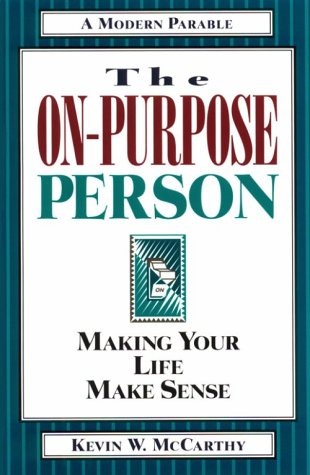 The On Purpose Person: Making Your Life Make Sense:  A Modern Parable