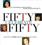 50 Celebrate 50: Fifty Extraordinary Women Talk About Facing, Turning, And Being Fifty