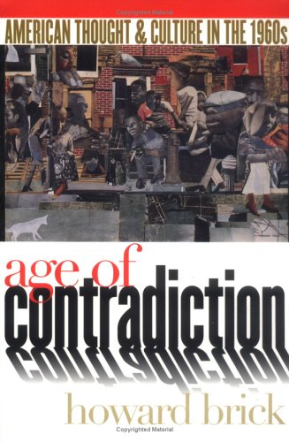 Age of Contradiction: American Thought & Culture in the 1960s