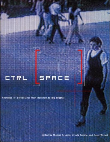 Ctrl [Space]: Rhetorics of Surveillance from Bentham to Big Brother