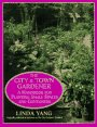 The City and Town Gardener: a Handbook for Planting Small Spaces and Containers
