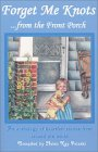 Forget Me Knots... from the Front Porch: An Anthology of Heartfelt Stories from Around the World