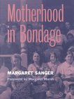 MOTHERHOOD IN BONDAGE: FORWARDED BY MARGARET MARSH