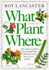 What Plant Where: The Creative Guide to Choosing the Best Plants for Every Area of Your Garden