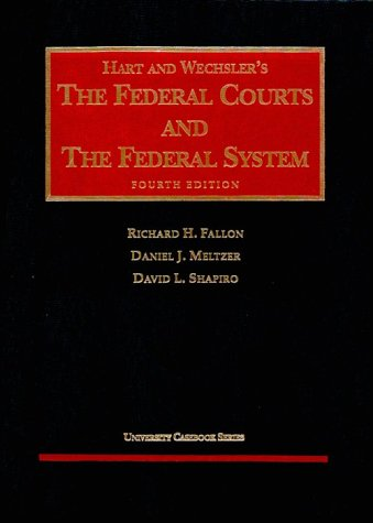 Hart and Wechslers the Federal Courts and the Federal System University Casebook