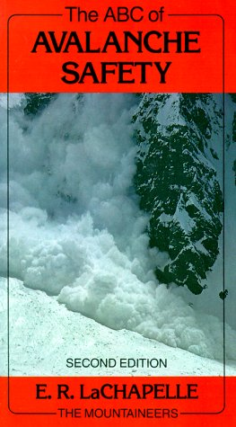 The Abc Of Avalanche Safety by Ed Lachapelle
