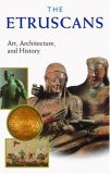The Etruscans: Art, Architecture, And History