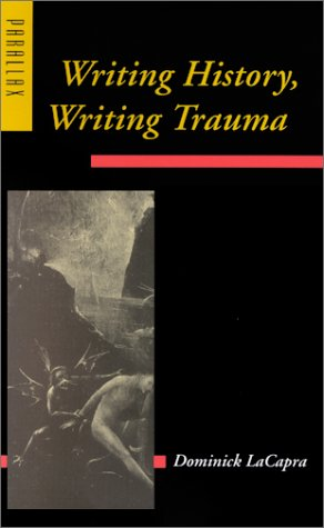 Writing History, Writing Trauma by Dominick Lacapra