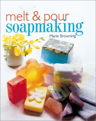 Melt & Pour Soapmaking by Marie Browning