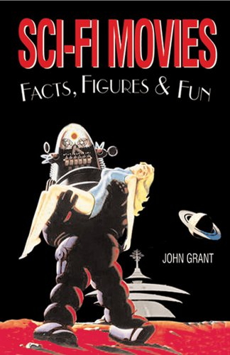 Sci-Fi Movies Facts, Figures & Fun by John Grant