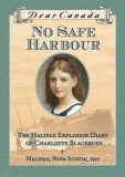 No Safe Harbour: The Halifax Explosion Diary of Charlotte Blackburn, Halifax, Nova Scotia, 1917