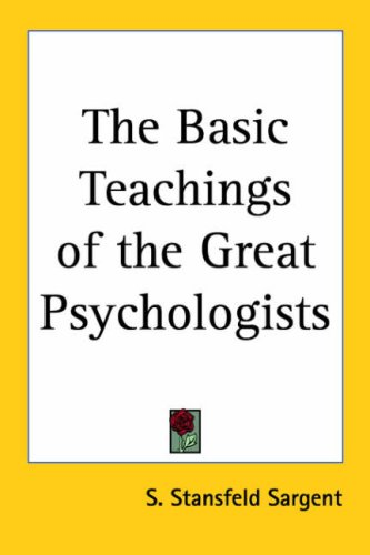 The Basic Teachings Of The Great Psychologists by S. Stansfeld Sargent