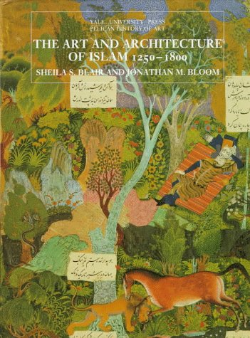 The Art and Architecture Of Islam, 1250-1800 by Sheila S. Blair