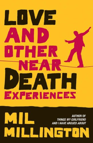 Love And Other Near Death Experiences by Mil Millington