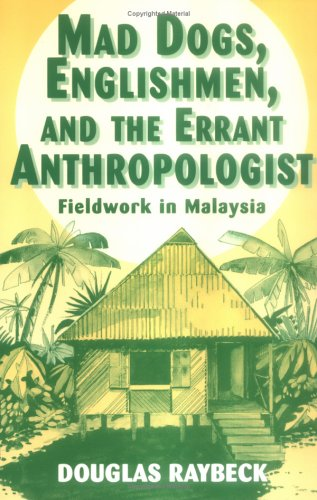Mad Dogs, Englishmen, and the Errant Anthropologist: Fieldwork in Malaysia
