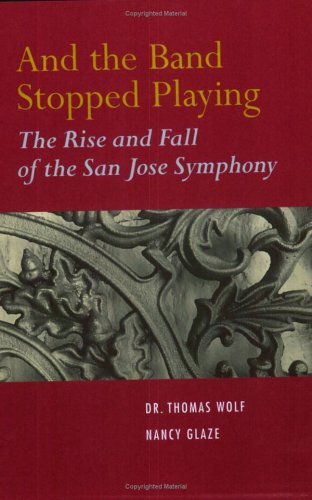 And the Band Stopped Playing: The Rise and Fall of the San Jose Symphony