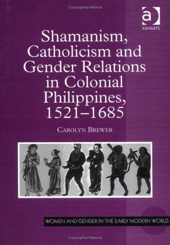 Shamanism, Catholicism, and Gender Relations in Colonial Phil... by Carolyn Brewer