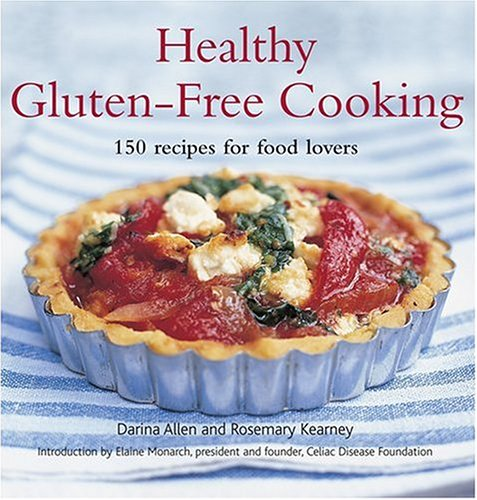 Healthy Gluten-Free Cooking: 150 Recipes for Food Lovers