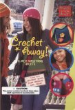Crochet Away! [With Crochet Hook, Yarn Needle, & 50 Yards of Yarn]