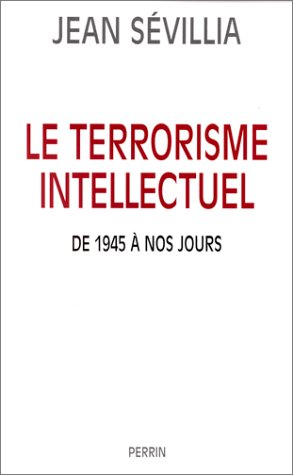 Le Terrorisme Intellectuel De 1945 A Nos Jours by Jean Sevillia