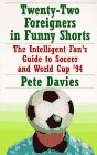 Twenty-Two Foreigners in Funny Shorts:: The Intelligent Fan's Guide to Soccer and World Cup '94