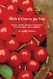 With a Cherry on Top: Stories, Poems, Recipes & Fun Facts from Michigan Cherry Country