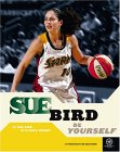 Sue Bird: Be Yourself (Basketball Positively for Kids)