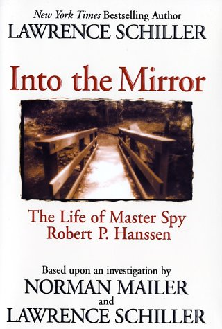 Free Download Into the Mirror: The Life of Master Spy, Robert P. Hanssen PDF by Lawrence Schiller, Norman Mailer