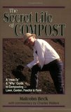 "The Secret Life of Compost: A ""How-To"" & ""Why"" Guide to Composting-- Lawn, Garden, Feedlot, or Farm"