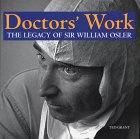 Doctor's Work: The Legacy of Sir William Osler