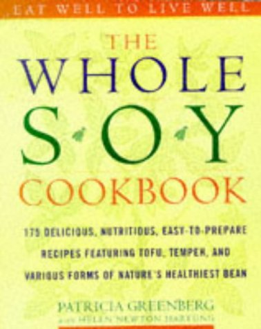 The Whole Soy Cookbook, 175 delicious, nutritious, easy-to-pr... by Patricia Greenberg