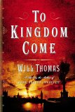 To Kingdom Come by Will Thomas