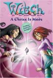 A Choice Is Made (W.I.T.C.H. Chapter Books, #22)