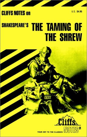 The Taming of the Shrew: Notes, Including Introduction to Shakespeare, Introduction to the Taming of the Shrew, Sources and Authorship, Summaries and Commentaries, ...
