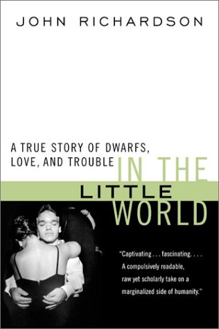 In the Little World: A True Story of Dwarfs, Love, and Trouble