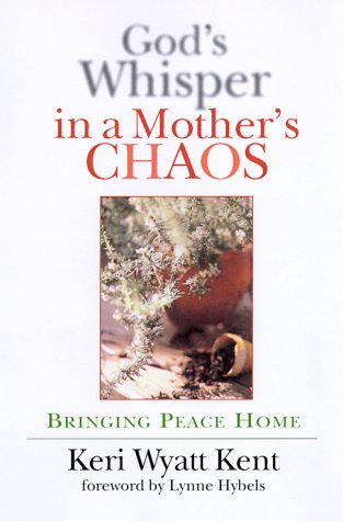 God's Whisper in a Mother's Chaos by Keri Wyatt Kent
