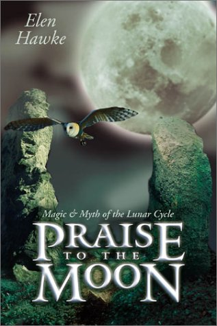 Praise to the Moon: Magic & Myth of the Lunar Cycle