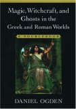 Magic, Witchcraft, and Ghosts in the Greek and Roman Worlds: A Sourcebook