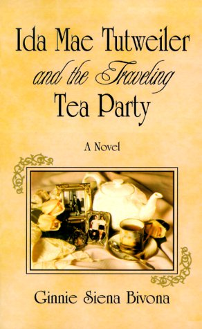 Ida Mae Tutweiler and the Traveling Tea Party by Ginnie Siena Bivona