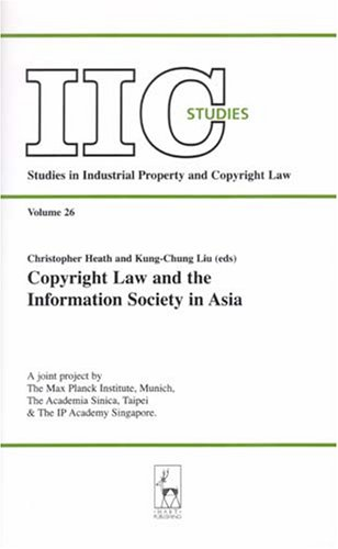 Copyright Law and the Information Society in Asia  by  Christopher  Heath