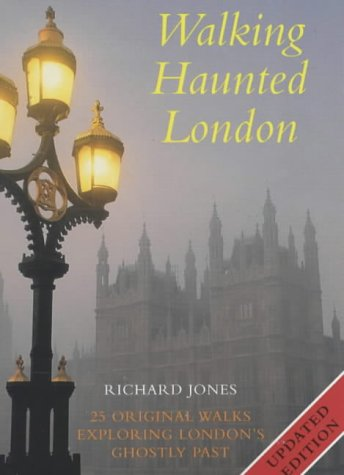 Walking Haunted London: Twenty Five Original Walks Exploring London's Ghostly Past