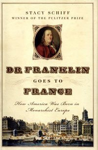 Dr Franklin Goes To France by Stacy Schiff