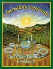 Review Incredibly Delicious: The Vegan Paradigm Cookbook PDB