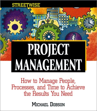 Streetwise Project Management: How To Manage People, Processes, And Time To Achieve The Results You Need (Adams Streetwise Series)