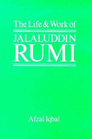 The Life and Work of Maulana Jalal-ud-Din Rumi
