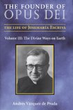 The Founder of Opus Dei, Volume III: The Divine Ways on Earth