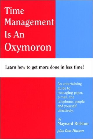 Time Management is an Oxymoron Maynard Rolston