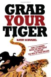 """Grab Your Tiger: How 110 Women Made The First Move To Capture The Men Of Their Dreams"""