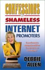 Confessions of Shameless Internet Promoters: Discover the Secrets to Creating Online Wealth from the World's Top Internet Marketing Gurus